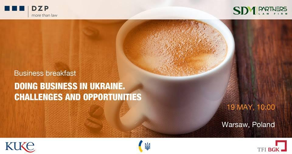 The business breakfast: doing business in Ukraine 19 May Warsaw